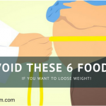 Avoid These 6 Foods, If you want to Loose Weight