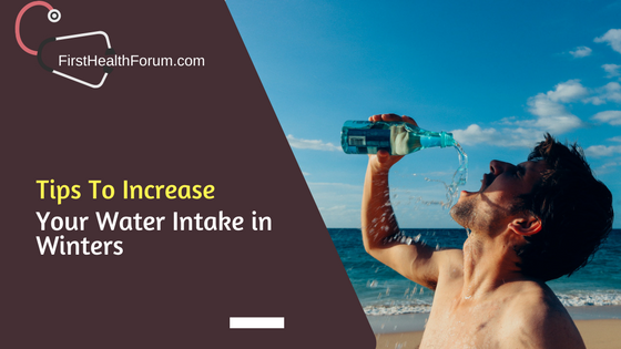 Tips To Increase Your Water Intake in Winters
